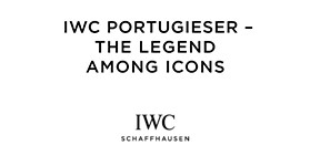 IWC Portugieser - The Legend Among Icons